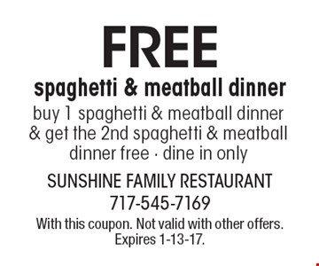 Free spaghetti & meatball dinner. Buy 1 spaghetti & meatball dinner & get the 2nd spaghetti & meatball dinner free, dine in only. With this coupon. Not valid with other offers. Expires 1-13-17.