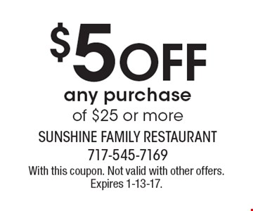 $5 Off any purchase of $25 or more. With this coupon. Not valid with other offers. Expires 1-13-17.