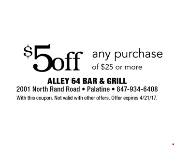 $5 off any purchase of $25 or more. With this coupon. Not valid with other offers. Offer expires 4/21/17.