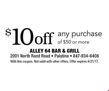 $10 off any purchase of $50 or more. With this coupon. Not valid with other offers. Offer expires 4/21/17.
