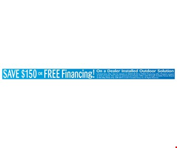 SAVE $150 FREE Financing! On a Dealer Installed Outdoor Solution
