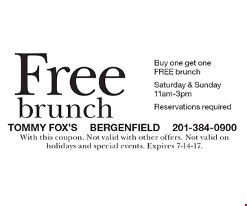 Free brunch. Buy one get one FREE brunch Saturday & Sunday 11am-3pm. Reservations required. With this coupon. Not valid with other offers. Not valid on holidays and special events. Expires 7-14-17.