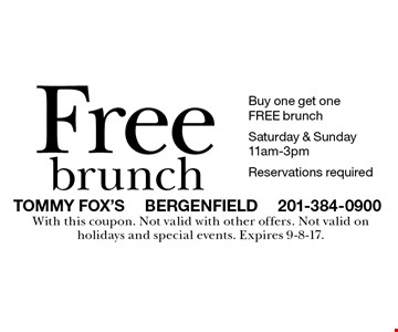 Free brunch Buy one get one FREE brunch Saturday & Sunday 11am-3pm Reservations required. With this coupon. Not valid with other offers. Not valid on holidays and special events. Expires 9-8-17.