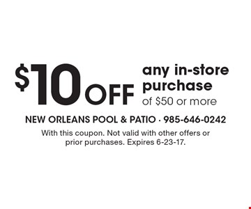 $10 off any in-store purchase of $50 or more. With this coupon. Not valid with other offers or prior purchases. Expires 6-23-17.