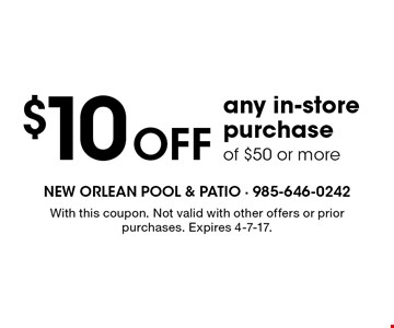 $10 off any in-store purchase of $50 or more. With this coupon. Not valid with other offers or prior purchases. Expires 4-7-17.