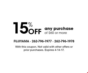 15% Off any purchase of $60 or more. With this coupon. Not valid with other offers or prior purchases. Expires 4-14-17.