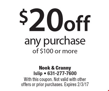 $20 off any purchase of $100 or more. With this coupon. Not valid with other offers or prior purchases. Expires 2/3/17
