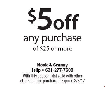 $5 off any purchase of $25 or more. With this coupon. Not valid with other offers or prior purchases. Expires 2/3/17