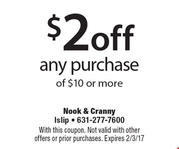 $2 off any purchase of $10 or more. With this coupon. Not valid with other offers or prior purchases. Expires 2/3/17