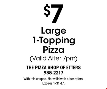 $7 Large 1-Topping Pizza (Valid After 7pm). With this coupon. Not valid with other offers. Expires 1-31-17.