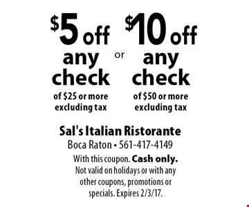 $10 off any check of $50 or more. Excluding tax. $5 off any check of $25 or moreexcluding tax. With this coupon. Cash only. Not valid on holidays or with any other coupons, promotions or specials. Expires 2/3/17.