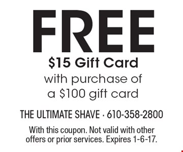 Free $15 Gift Card. With purchase of a $100 gift card. With this coupon. Not valid with other offers or prior services. Expires 1-6-17.