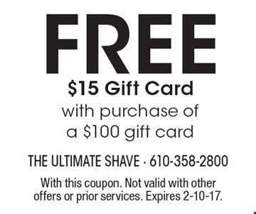 Free $15 Gift Card with purchase of a $100 gift card. With this coupon. Not valid with other offers or prior services. Expires 2-10-17.