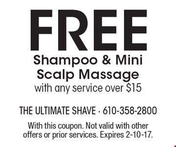 Free Shampoo & Mini Scalp Massage with any service over $15. With this coupon. Not valid with other offers or prior services. Expires 2-10-17.