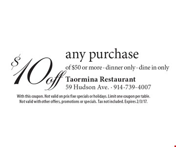 $10 off any purchase of $50 or more. Dinner only. Dine in only. With this coupon. Not valid on prix fixe specials or holidays. Limit one coupon per table. Not valid with other offers, promotions or specials. Tax not included. Expires 2/3/17.