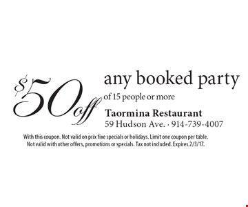 $50 off any booked party of 15 people or more. With this coupon. Not valid on prix fixe specials or holidays. Limit one coupon per table. Not valid with other offers, promotions or specials. Tax not included. Expires 2/3/17.