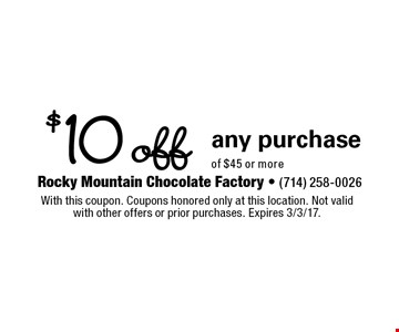 $10 off any purchase of $45 or more. With this coupon. Coupons honored only at this location. Not valid with other offers or prior purchases. Expires 3/3/17.