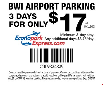 3 Days Parking At BWI Airport For Only $17 (tax included!). Minimum 3-day stay. Any additional days $8.75/day. Coupon must be presented at exit at time of payment. Cannot be combined with any other coupons, discounts, promotions, prepaid vouchers or Frequent Parker cards. Not valid for VALET or CRUISE terminal parking. Reservation needed to guarantee parking. Exp. 5/15/17.