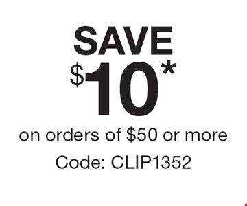 Save $10* on orders of $50 or more Code: CLIP1352.