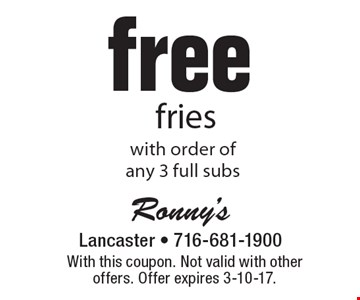 Free fries with order of any 3 full subs . With this coupon. Not valid with other offers. Offer expires 3-10-17.
