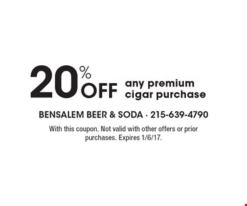 20% Off any premium cigar purchase. With this coupon. Not valid with other offers or prior purchases. Expires 1/6/17.