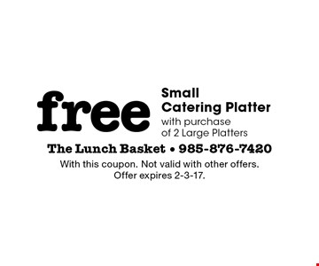 Free Small Catering Platter with purchase of 2 Large Platters. With this coupon. Not valid with other offers. Offer expires 2-3-17.