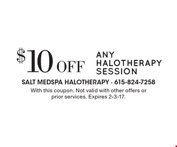 $10 off any halotherapy session. With this coupon. Not valid with other offers or prior services. Expires 2-3-17.
