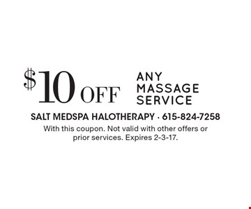 $10 off any massage service. With this coupon. Not valid with other offers or prior services. Expires 2-3-17.