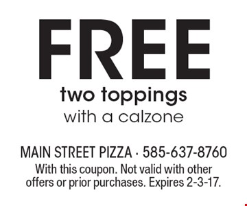 Free two toppings with a calzone. With this coupon. Not valid with other offers or prior purchases. Expires 2-3-17.