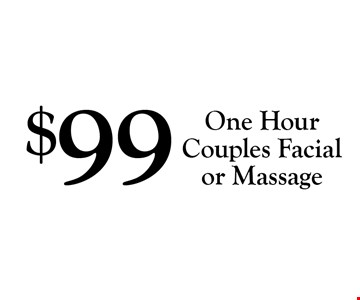 $99 One Hour Couples Facial or Massage.