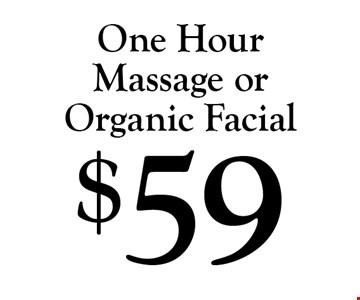 $59 One Hour Massage or Organic Facial.