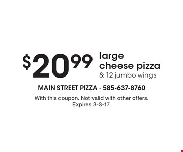 $20.99 large cheese pizza & 12 jumbo wings. With this coupon. Not valid with other offers. Expires 3-3-17.