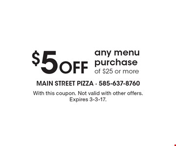 $5 off any menu purchase of $25 or more. With this coupon. Not valid with other offers. Expires 3-3-17.