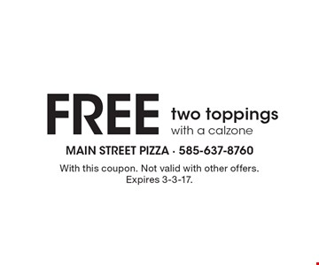 Free two toppings with a calzone. With this coupon. Not valid with other offers. Expires 3-3-17.