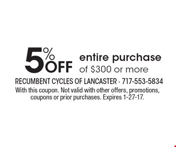 5% Off entire purchase of $300 or more. With this coupon. Not valid with other offers, promotions, coupons or prior purchases. Expires 1-27-17.
