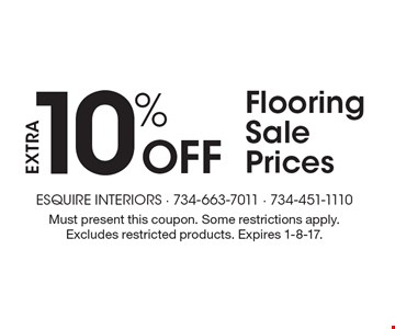 10% Off EXTRA Flooring Sale Prices. Must present this coupon. Some restrictions apply. Excludes restricted products. Expires 1-8-17.