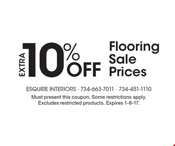 EXTRA 10% Off Flooring Sale Prices. Must present this coupon. Some restrictions apply. Excludes restricted products. Expires 1-8-17.
