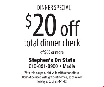 dinner special $20 off total dinner check of $60 or more. With this coupon. Not valid with other offers. Cannot be used with gift certificates, specials or holidays. Expires 4-1-17.