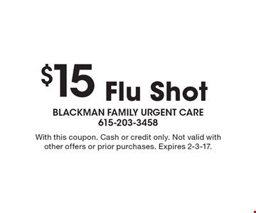 $15 Flu Shot. With this coupon. Cash or credit only. Not valid with other offers or prior purchases. Expires 2-3-17.