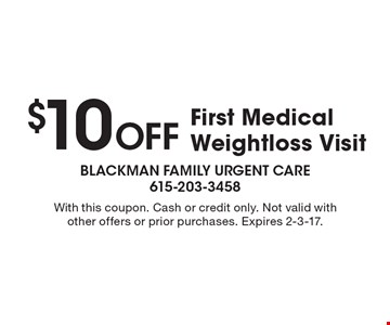 $10 Off First Medical Weightloss Visit. With this coupon. Cash or credit only. Not valid with other offers or prior purchases. Expires 2-3-17.