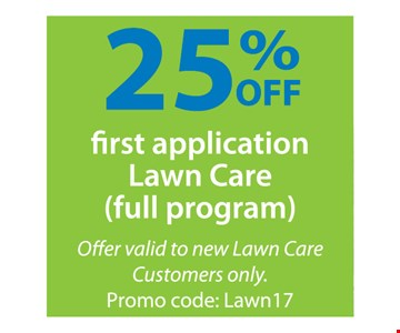 25% Off First Application Lawn Care. Full program. Offer valid to new Lawn Care Customers only. Promo code: Lawn17