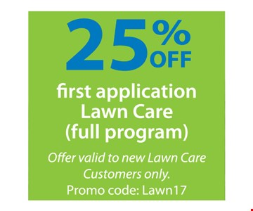25% off First Application Lawn Care.. Full program. Offer valid to new Lawn Care Customers only. Promo code: Lawn15