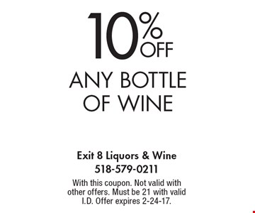 10% off any bottle of wine. With this coupon. Not valid with other offers. Must be 21 with valid I.D. Offer expires 2-24-17.