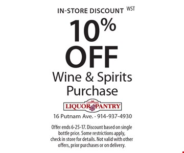 In-Store Discount 10%OFF Wine & Spirits Purchase. Offer ends 6-25-17. Discount based on single bottle price. Some restrictions apply, check in store for details. Not valid with other offers, prior purchases or on delivery.