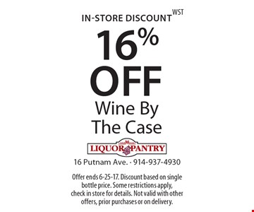 In-Store Discount 16% OFF Wine By The Case. Offer ends 6-25-17. Discount based on single bottle price. Some restrictions apply, check in store for details. Not valid with other offers, prior purchases or on delivery.