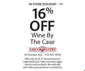 In-Store Discount. 16% Off Wine By The Case. Offer ends 10-29-17. Discount based on single bottle price. Some restrictions apply, check in store for details. Not valid with other offers, prior purchases or on delivery.