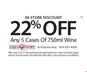 In-store discount 22% off any 5 cases of 750ml wine. Offer ends 11-24-17. Discount based on single bottle price. Some restrictions apply, check in store for details. Not valid with other offers, prior purchases or on delivery.