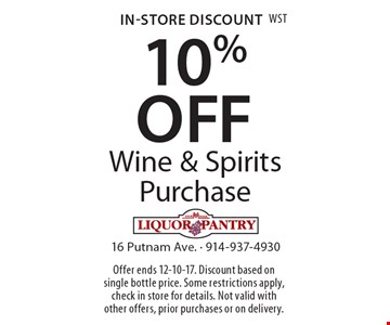In-Store Discount 10% OFF Wine & Spirits Purchase. Offer ends 12-10-17. Discount based on single bottle price. Some restrictions apply, check in store for details. Not valid with other offers, prior purchases or on delivery.