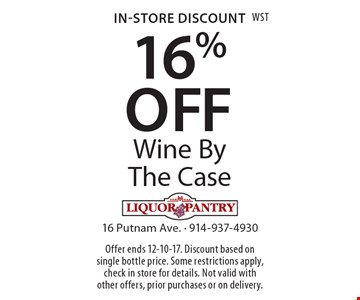 In-Store Discount 16% OFF Wine By The Case. Offer ends 12-10-17. Discount based on single bottle price. Some restrictions apply, check in store for details. Not valid with other offers, prior purchases or on delivery