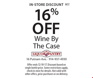 In-Store Discount 16% OFF Wine By The Case. Offer ends 12-10-17. Discount based on single bottle price. Some restrictions apply, check in store for details. Not valid with other offers, prior purchases or on delivery.